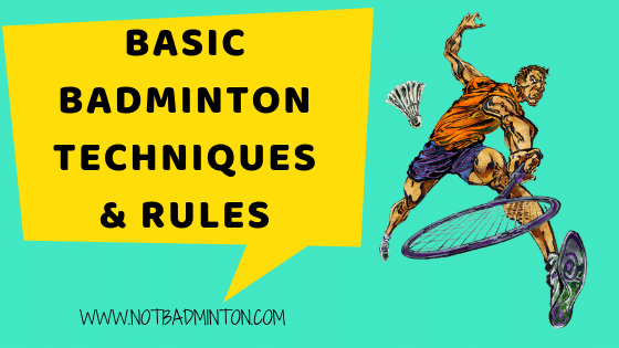 basic badminton techniques and rules about badminton